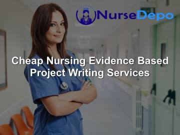 Cheap Nursing Evidence Based Project Writing Services