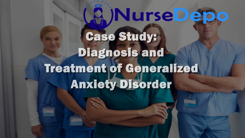 Case Study: Diagnosis and Treatment of Generalized Anxiety Disorder