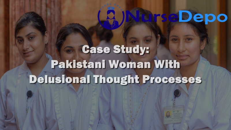 Case Study: Pakistani Woman With Delusional Thought Processes