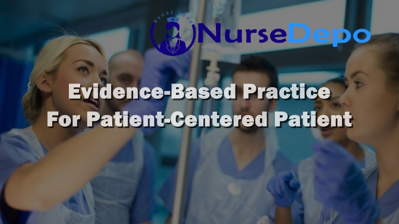 Evidence-Based Practice For Patient-Centered Patient